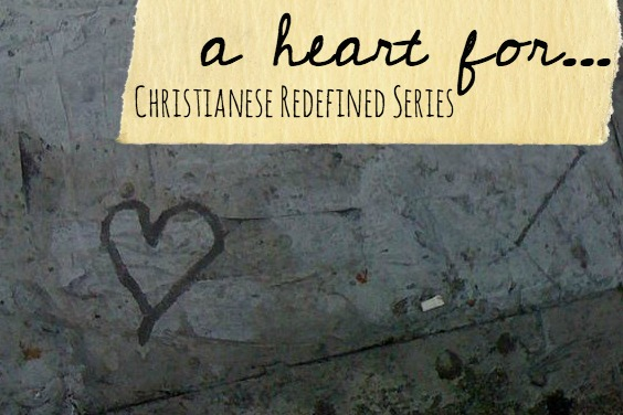 A Heart For... - Christianese Redefined