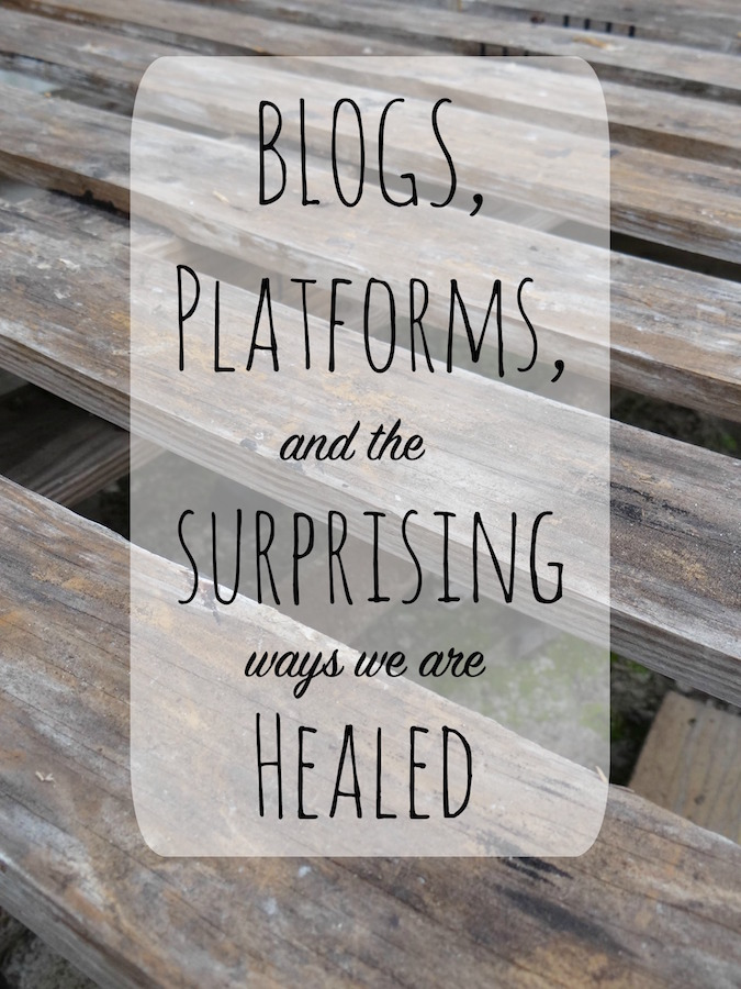 Blogs, Platforms and the Surprising Ways We are Healed
