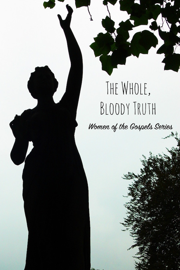 Women of the Gospels: The Whole, Bloody Truth