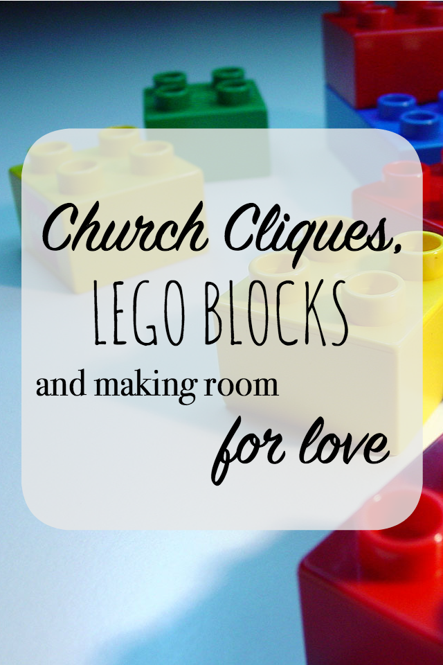 Church Cliques, Lego Blocks, and Making Room for Love