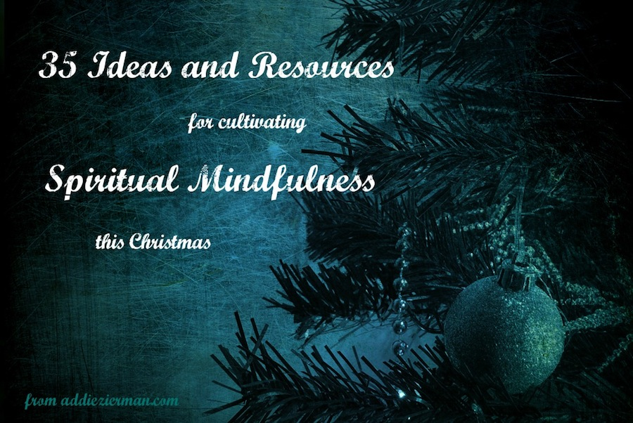 35 Ideas and Resources for Spiritual Mindfulness at Christmas