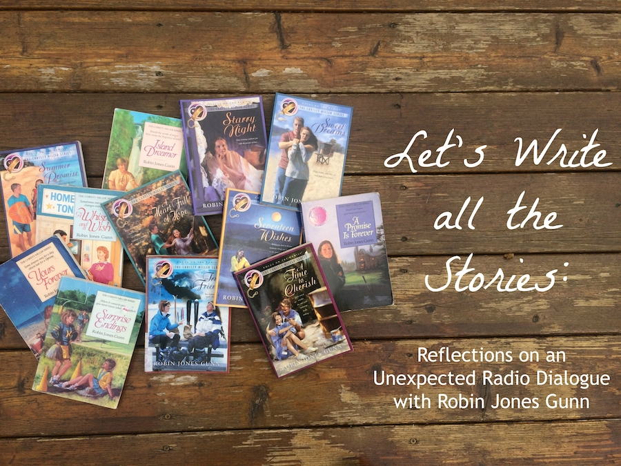 Let's Write all the Stories (Reflections on an Unexpected Radio Dialogue with Robin Jones Gunn)