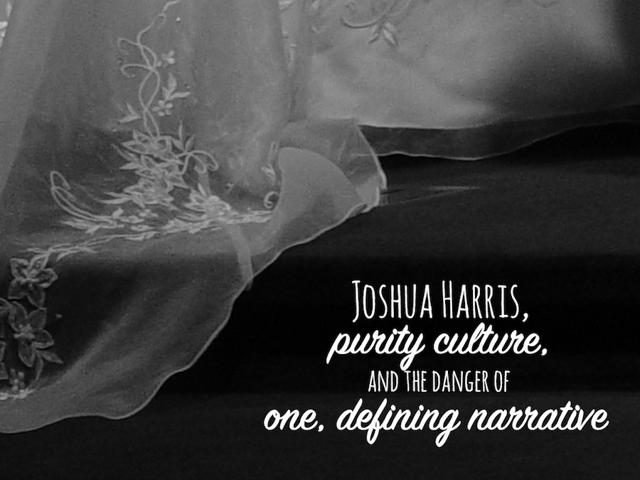 Joshua Harris, Purity Culture, and the Danger of One, Defining Narrative