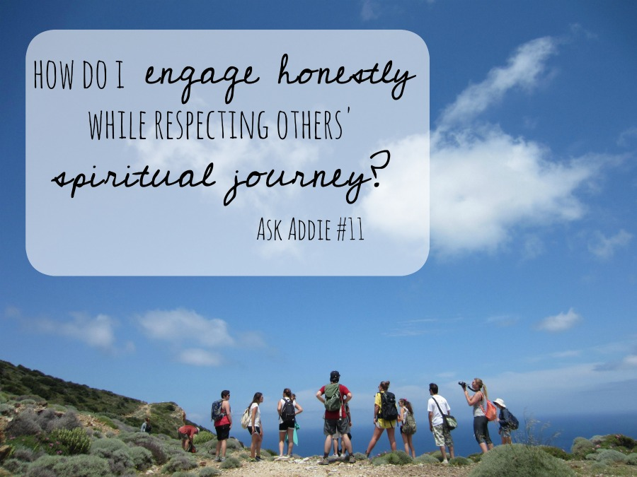 How Do I Engage Honestly While Respecting Others' Spiritual Journey? [Dear Addie #11]