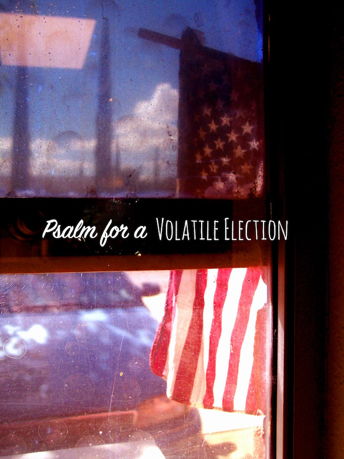 Psalm for a Volatile Election
