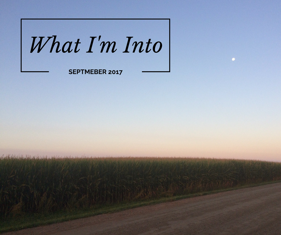 What I'm Into: September 2017